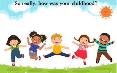 How was your childhood ?